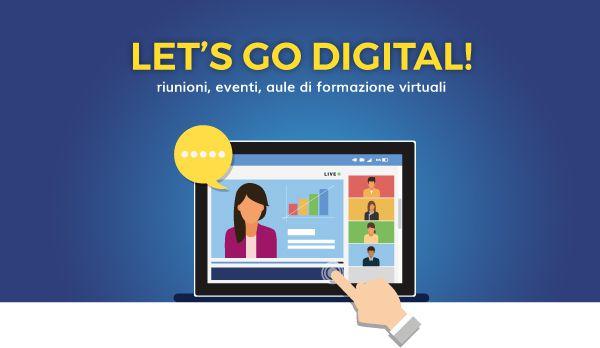 Let's go digital: riunioni, eventi, aule di formazione virtuali