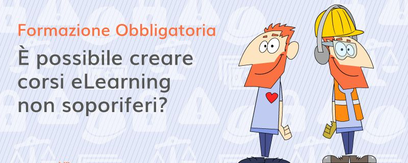 Formazione obbligatoria: è possibile creare corsi eLearning non soporiferi?